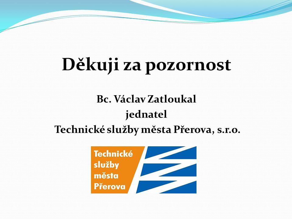 Děkuji za pozornost Bc. Václav Zatloukal jednatel Technické služby města Přerova, s.r.o.