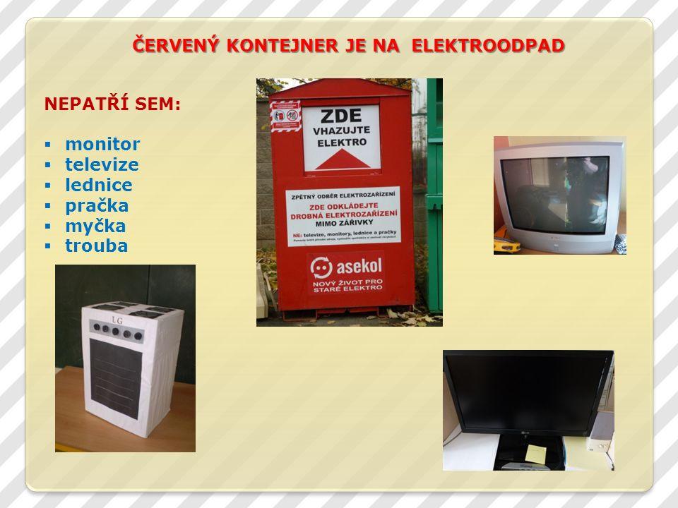 ČERVENÝ KONTEJNER JE NA ELEKTROODPAD NEPATŘÍ SEM:  monitor  televize  lednice  pračka  myčka  trouba