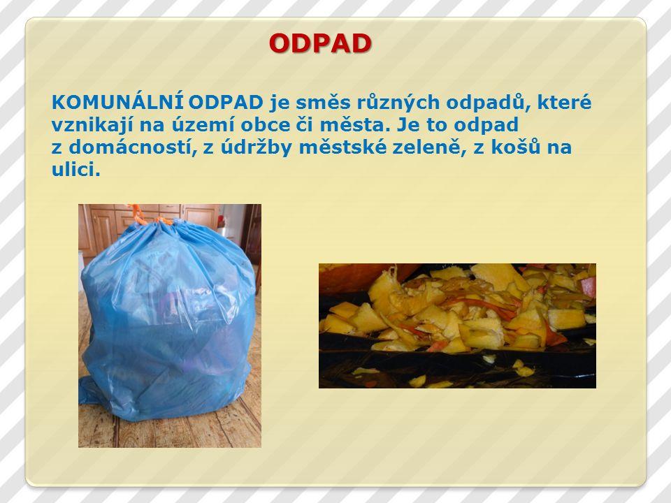 ODPAD KOMUNÁLNÍ ODPAD je směs různých odpadů, které vznikají na území obce či města.