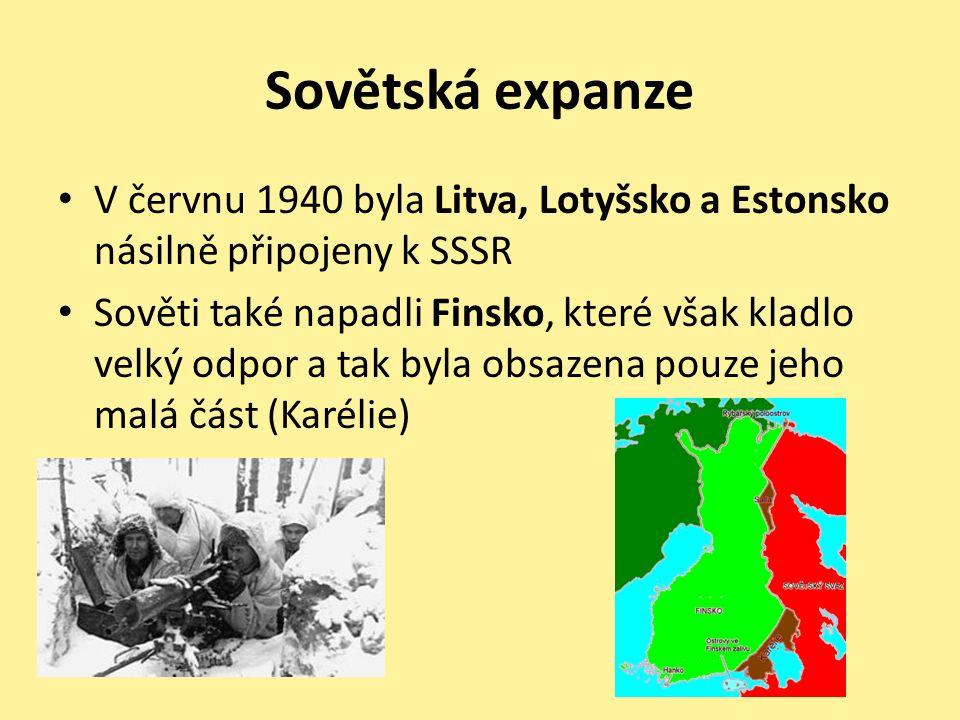 Sovětská expanze V červnu 1940 byla Litva, Lotyšsko a Estonsko násilně připojeny k SSSR Sověti také napadli Finsko, které však kladlo velký odpor a tak byla obsazena pouze jeho malá část (Karélie)