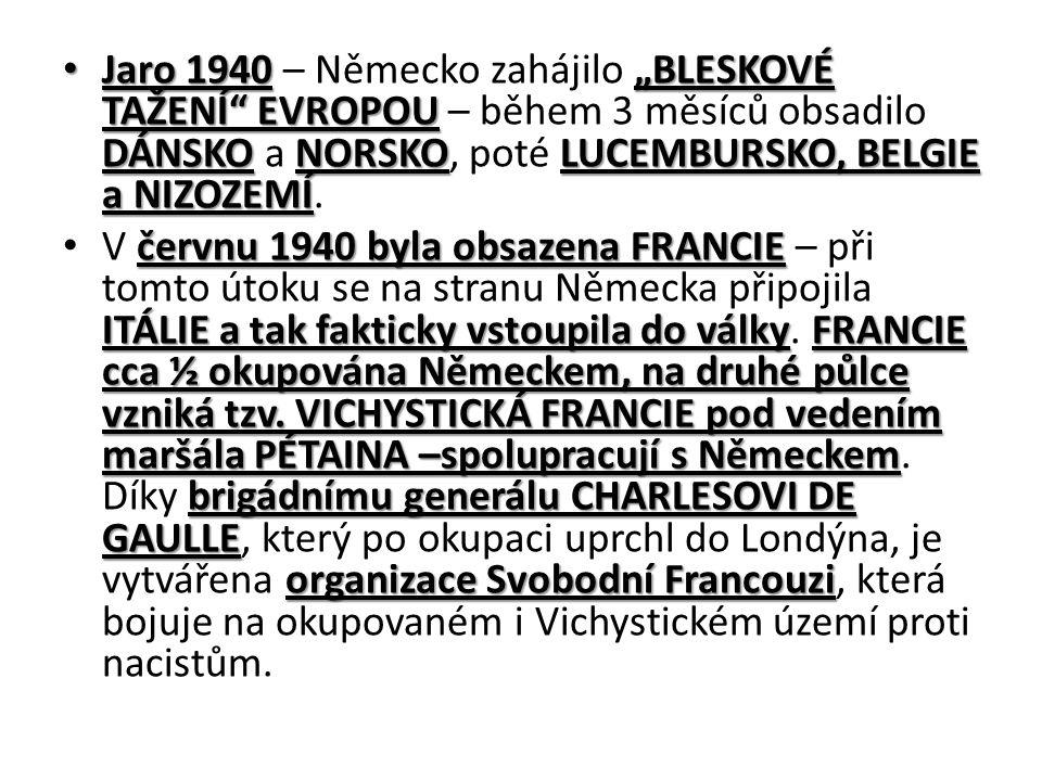 """Jaro 1940""""BLESKOVÉ TAŽENÍ EVROPOU DÁNSKONORSKOLUCEMBURSKO, BELGIE a NIZOZEMÍ Jaro 1940 – Německo zahájilo """"BLESKOVÉ TAŽENÍ EVROPOU – během 3 měsíců obsadilo DÁNSKO a NORSKO, poté LUCEMBURSKO, BELGIE a NIZOZEMÍ."""