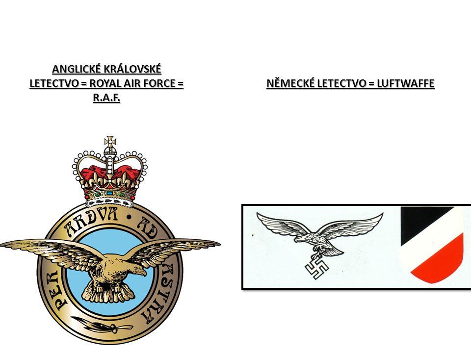 ANGLICKÉ KRÁLOVSKÉ LETECTVO = ROYAL AIR FORCE = R.A.F. NĚMECKÉ LETECTVO = LUFTWAFFE