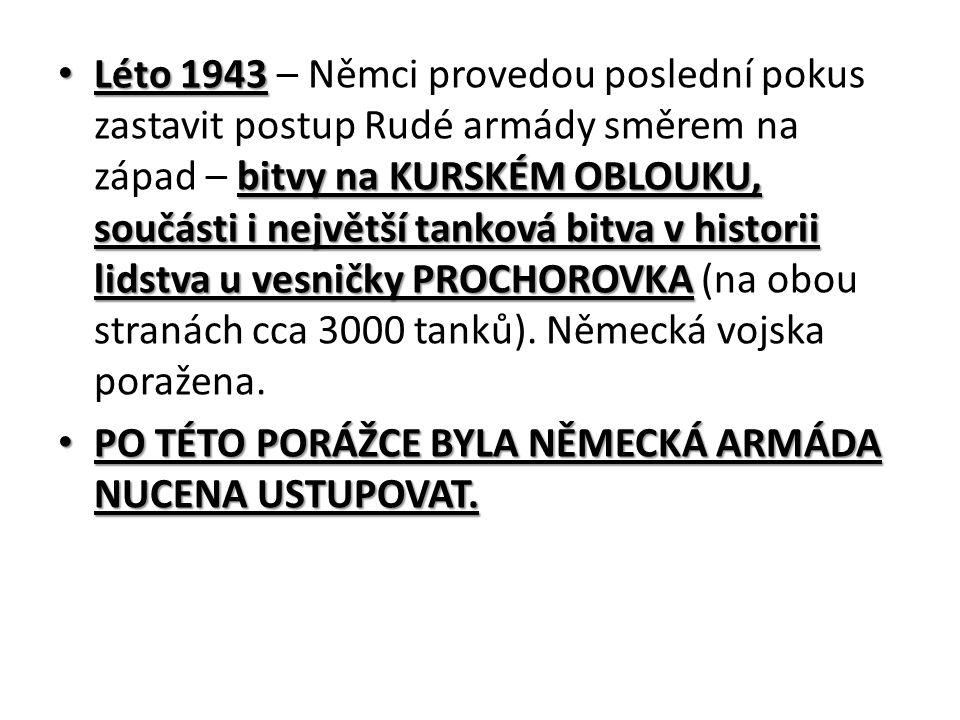 Léto 1943 bitvy na KURSKÉM OBLOUKU, součásti i největší tanková bitva v historii lidstva u vesničky PROCHOROVKA Léto 1943 – Němci provedou poslední pokus zastavit postup Rudé armády směrem na západ – bitvy na KURSKÉM OBLOUKU, součásti i největší tanková bitva v historii lidstva u vesničky PROCHOROVKA (na obou stranách cca 3000 tanků).