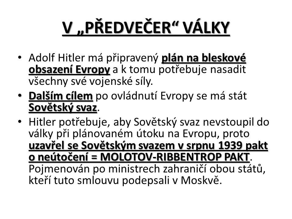 """V """"PŘEDVEČER VÁLKY plán na bleskové obsazení Evropy Adolf Hitler má připravený plán na bleskové obsazení Evropy a k tomu potřebuje nasadit všechny své vojenské síly."""