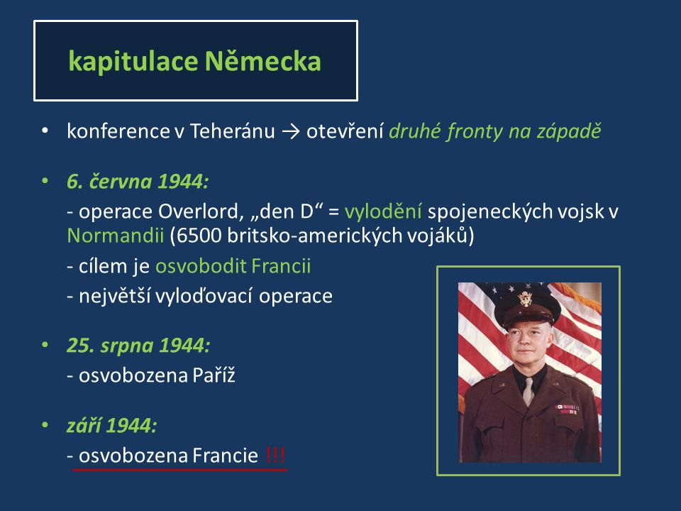 """konference v Teheránu → otevření druhé fronty na západě 6. června 1944: - operace Overlord, """"den D"""" = vylodění spojeneckých vojsk v Normandii (6500 br"""