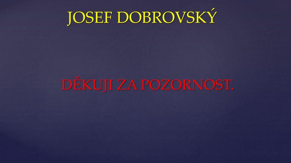 { JOSEF DOBROVSKÝ DĚKUJI ZA POZORNOST.