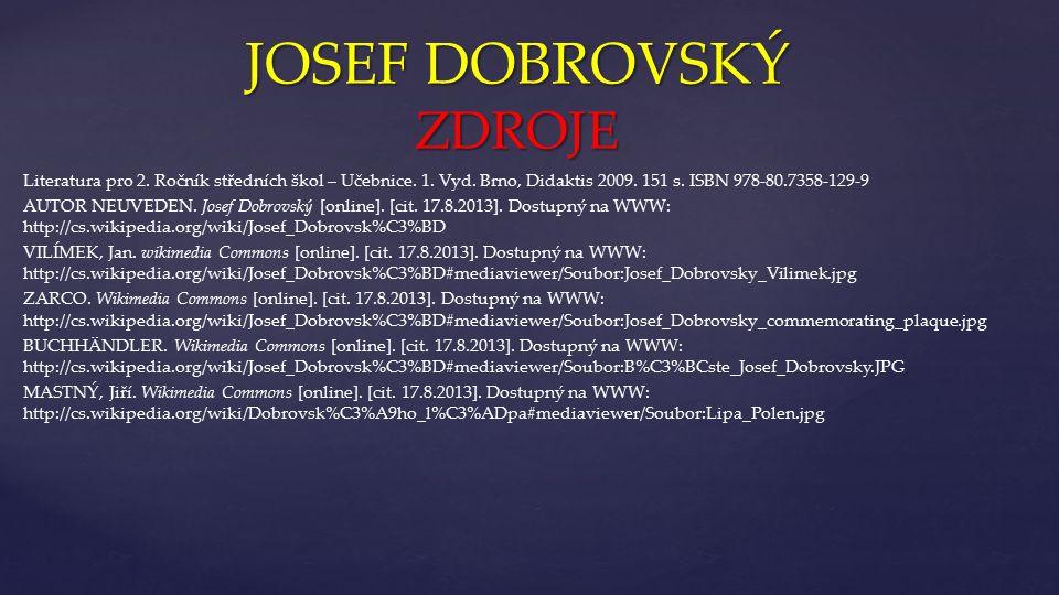 { JOSEF DOBROVSKÝ ZDROJE Literatura pro 2. Ročník středních škol – Učebnice.