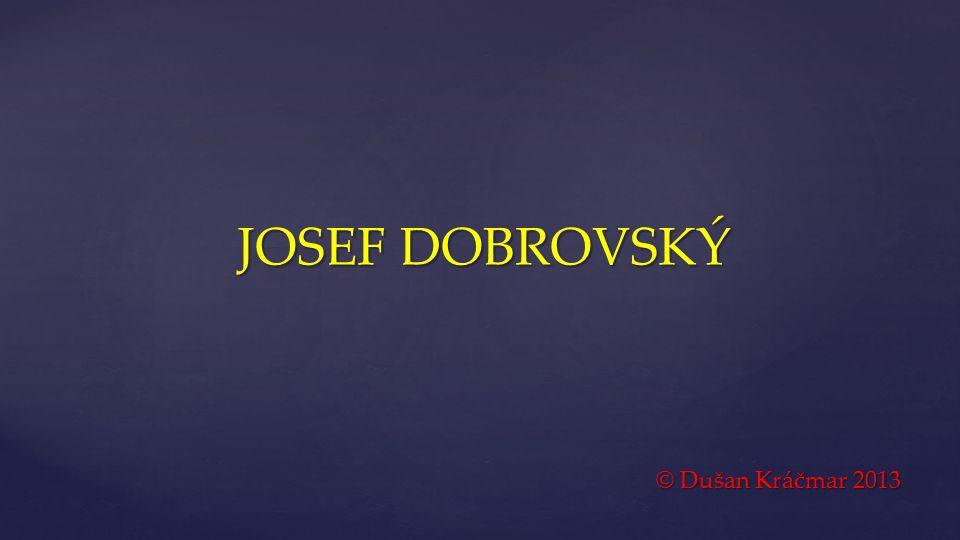 { JOSEF DOBROVSKÝ © Dušan Kráčmar 2013