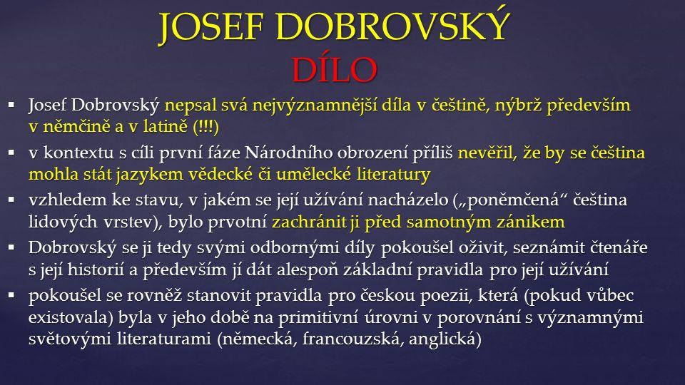 { JOSEF DOBROVSKÝ DÍLO  Dějiny české řeči a literatury (1792) psáno německy psáno německy vývoj českého jazyka dělí do šesti etap, za vrcholnou považuje tzv.