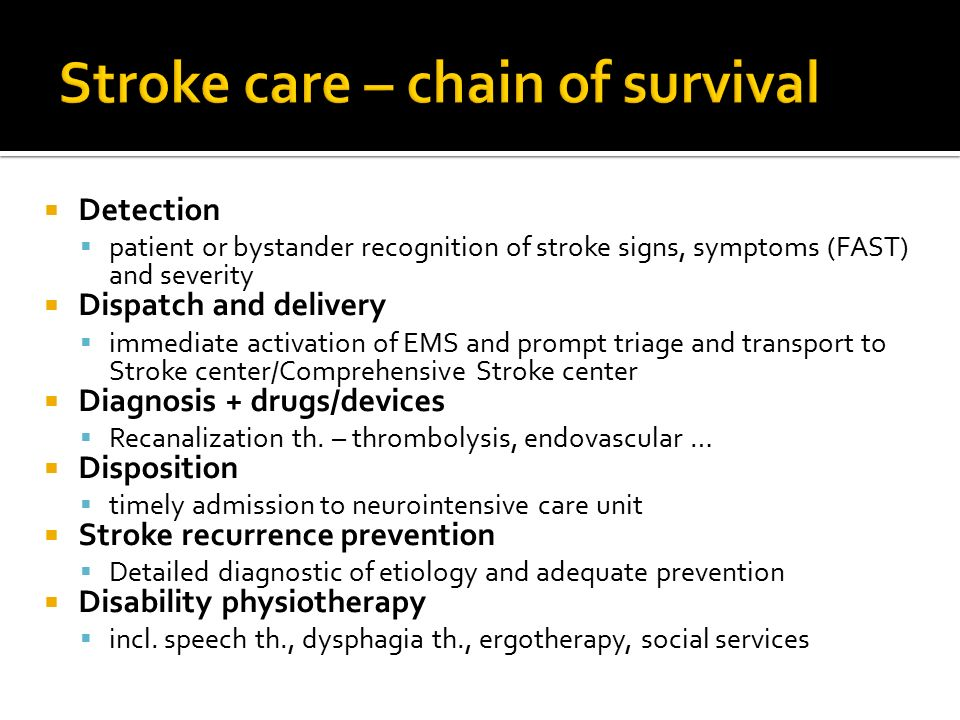  Detection  patient or bystander recognition of stroke signs, symptoms (FAST) and severity  Dispatch and delivery  immediate activation of EMS and