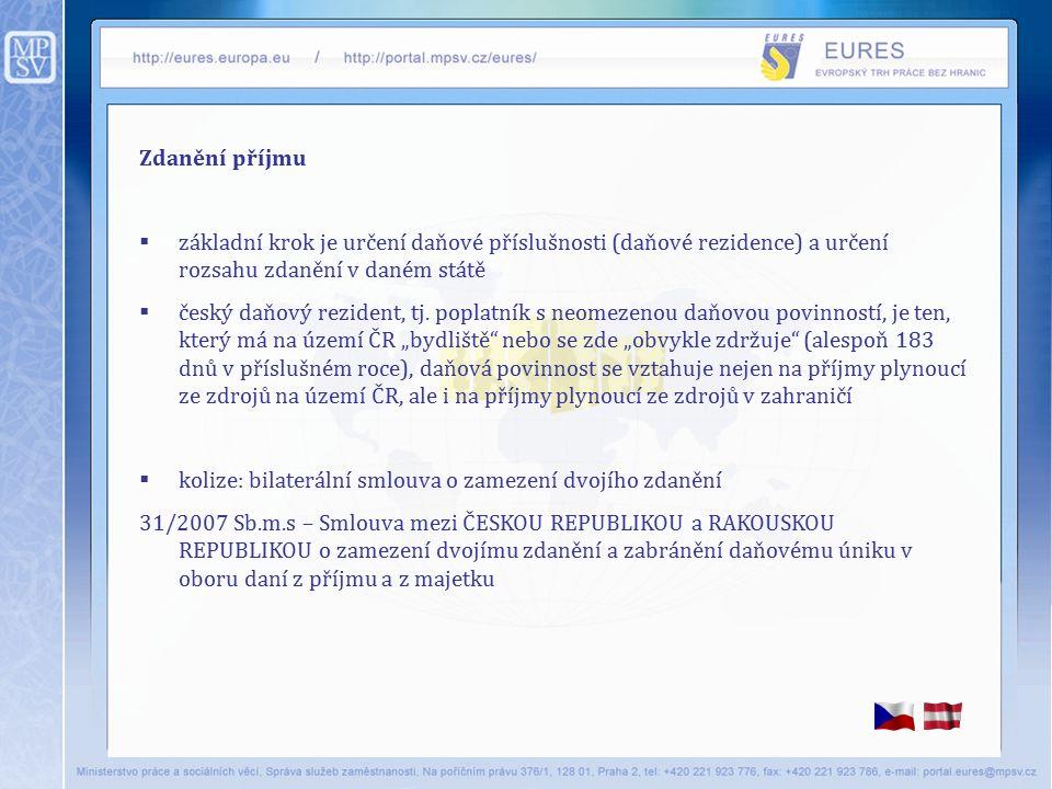 Zdanění příjmu  základní krok je určení daňové příslušnosti (daňové rezidence) a určení rozsahu zdanění v daném státě  český daňový rezident, tj.