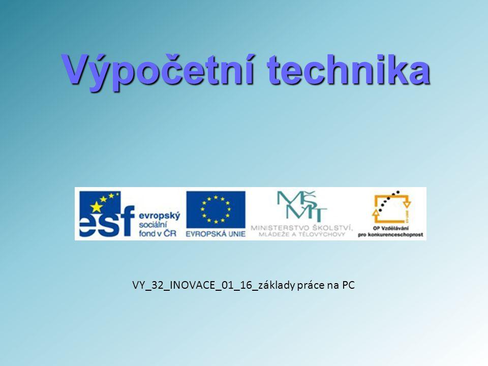 Výpočetní technika VY_32_INOVACE_01_16_základy práce na PC
