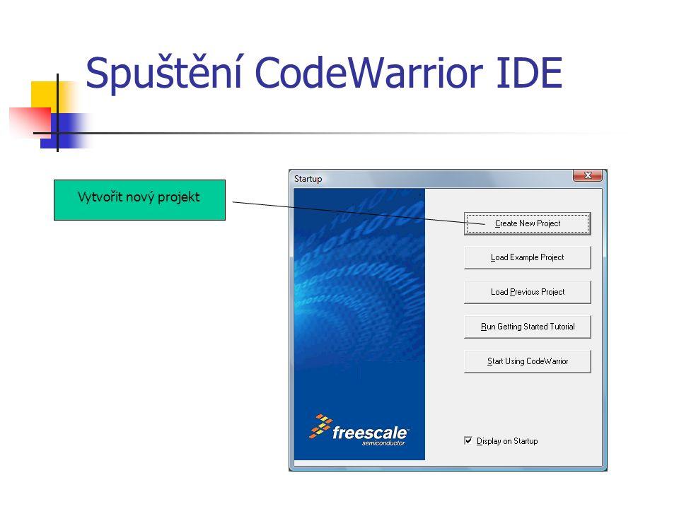 Spuštění CodeWarrior IDE Vytvořit nový projekt