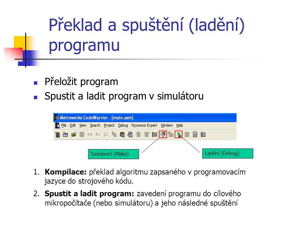 Překlad a spuštění (ladění) programu Přeložit program Spustit a ladit program v simulátoru 1.Kompilace: překlad algoritmu zapsaného v programovacím jazyce do strojového kódu.