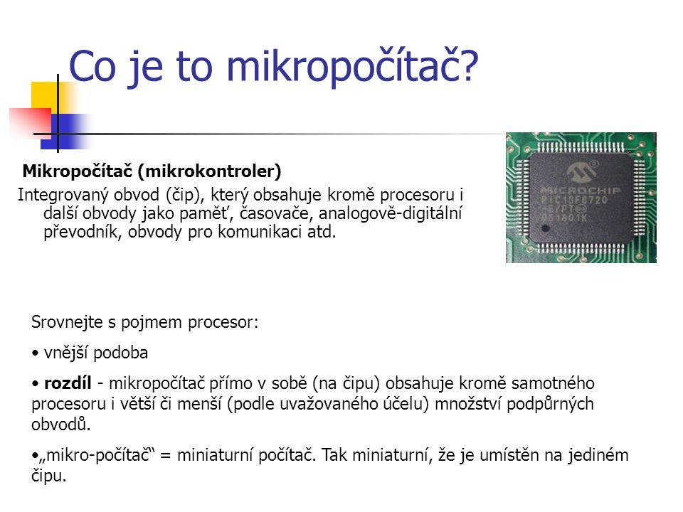 Mikropočítače... Příklady: Atmel (ATMega, ATTiny) Microchip (Pic) Freescale (HC08, ColdFire)