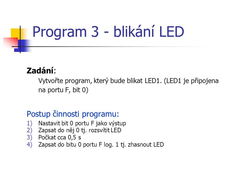 Program 3 - blikání LED Zadání: Vytvořte program, který bude blikat LED1.