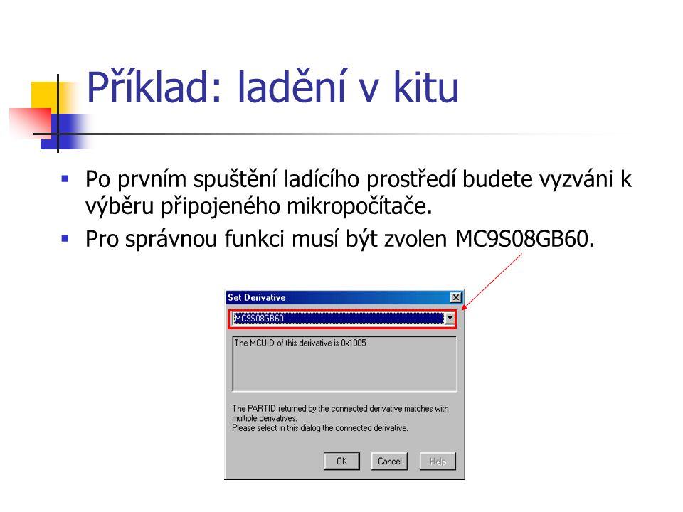 Příklad: ladění v kitu  Po prvním spuštění ladícího prostředí budete vyzváni k výběru připojeného mikropočítače.
