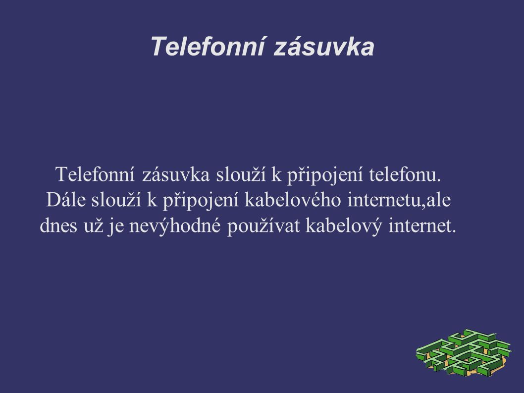 Telefonní zásuvka Telefonní zásuvka slouží k připojení telefonu.
