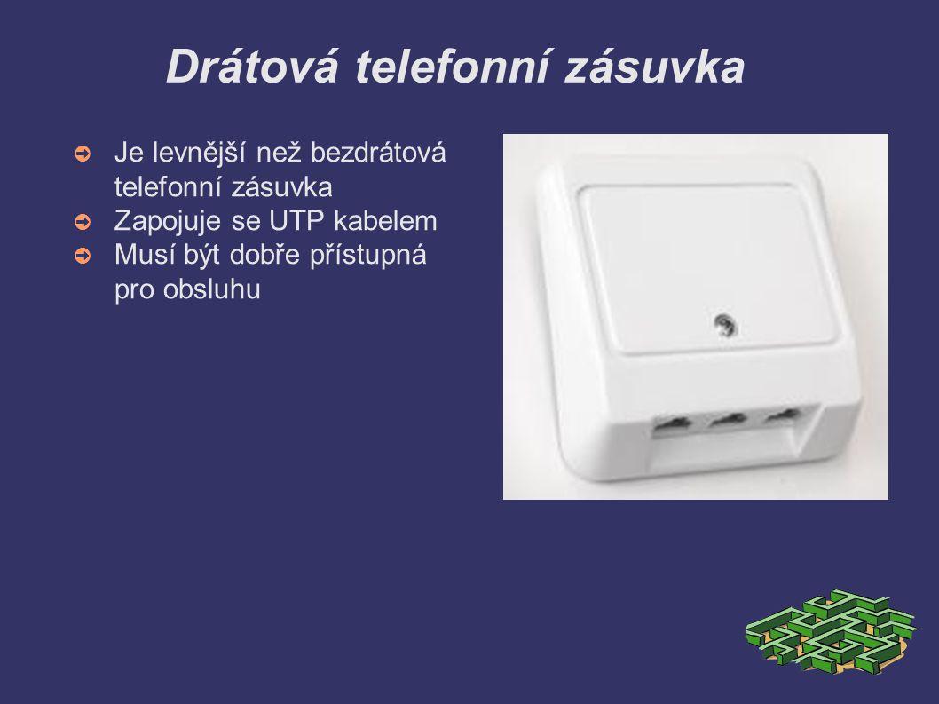Drátová telefonní zásuvka ➲ Je levnější než bezdrátová telefonní zásuvka ➲ Zapojuje se UTP kabelem ➲ Musí být dobře přístupná pro obsluhu