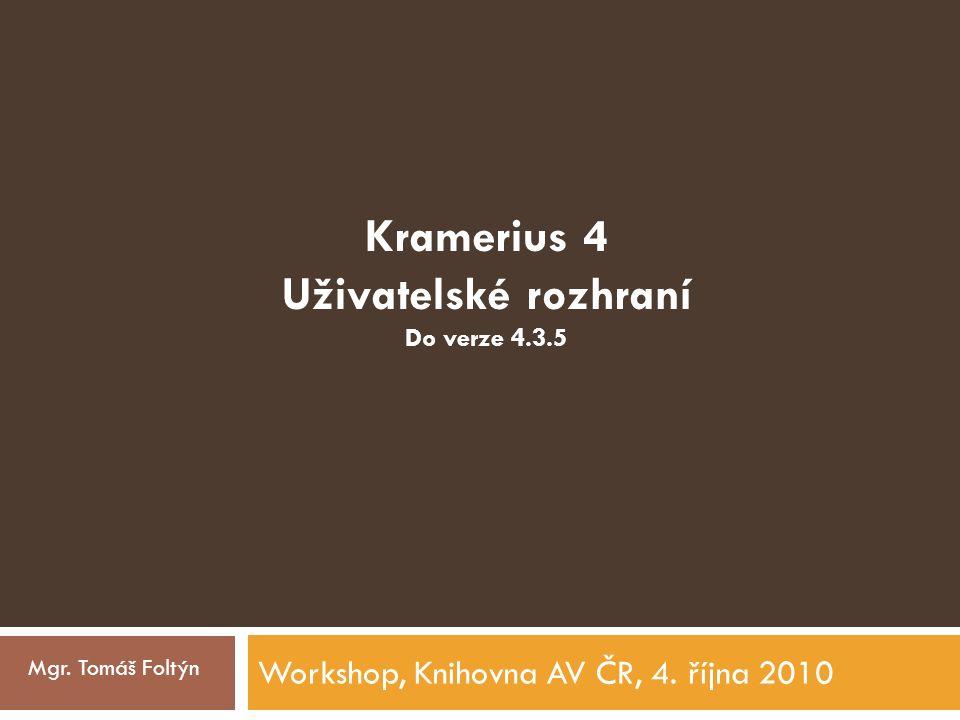 Workshop, Knihovna AV ČR, 4. října 2010 Mgr. Tomáš Foltýn Kramerius 4 Uživatelské rozhraní Do verze 4.3.5
