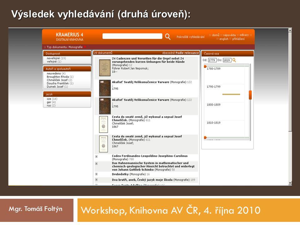 Workshop, Knihovna AV ČR, 4. října 2010 Mgr. Tomáš Foltýn Výsledek vyhledávání (druhá úroveň):