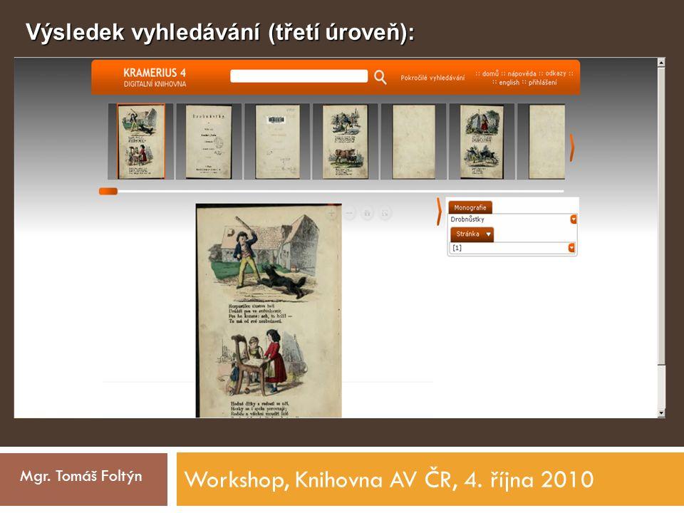Workshop, Knihovna AV ČR, 4. října 2010 Mgr. Tomáš Foltýn Výsledek vyhledávání (třetí úroveň):