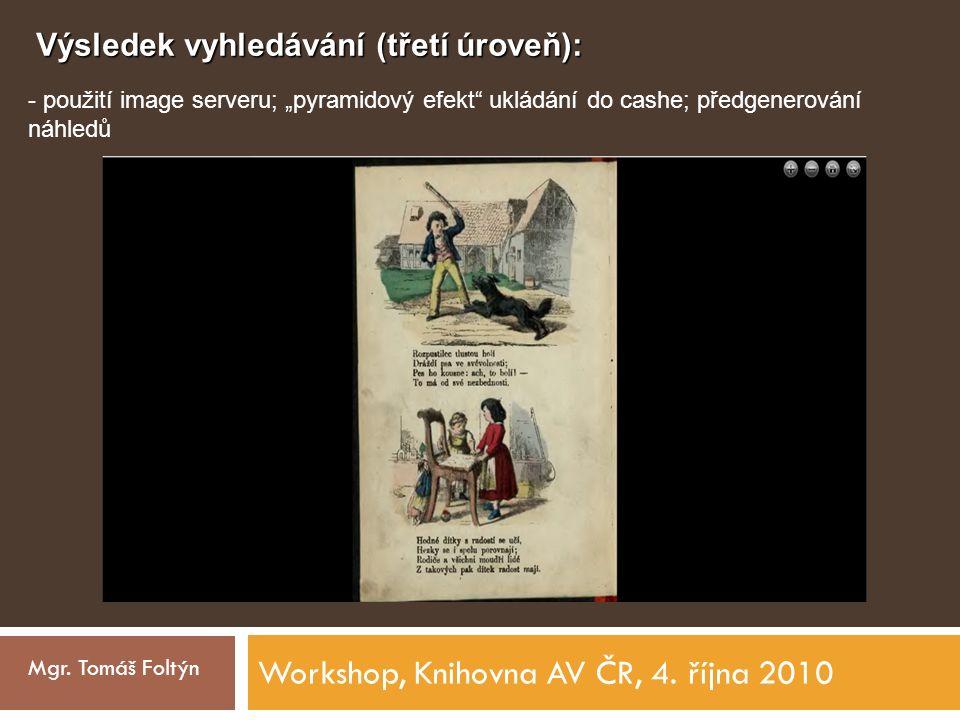 """Workshop, Knihovna AV ČR, 4. října 2010 Mgr. Tomáš Foltýn Výsledek vyhledávání (třetí úroveň): - použití image serveru; """"pyramidový efekt"""" ukládání do"""