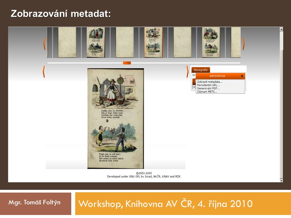 Workshop, Knihovna AV ČR, 4. října 2010 Mgr. Tomáš Foltýn Zobrazování metadat: