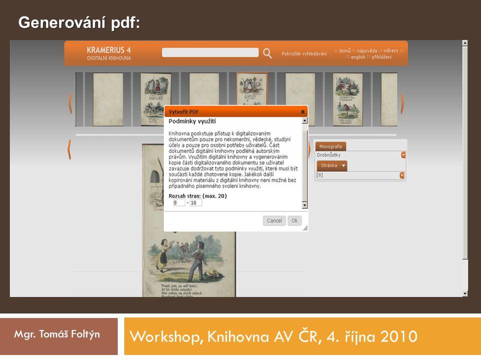 Workshop, Knihovna AV ČR, 4. října 2010 Mgr. Tomáš Foltýn Generování pdf: