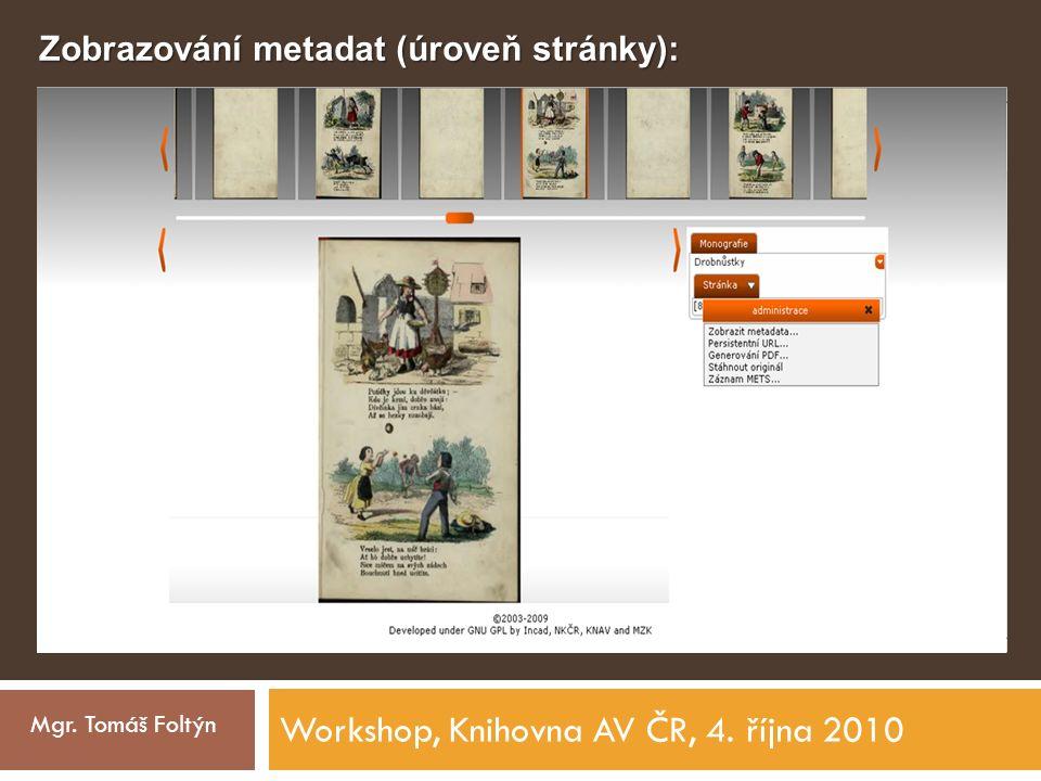 Workshop, Knihovna AV ČR, 4. října 2010 Mgr. Tomáš Foltýn Zobrazování metadat (úroveň stránky):