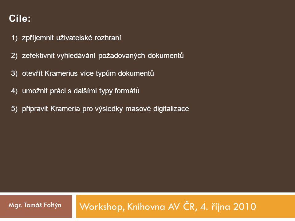 Workshop, Knihovna AV ČR, 4. října 2010 Mgr. Tomáš Foltýn Cíle: 1)zpříjemnit uživatelské rozhraní 2)zefektivnit vyhledávání požadovaných dokumentů 3)o
