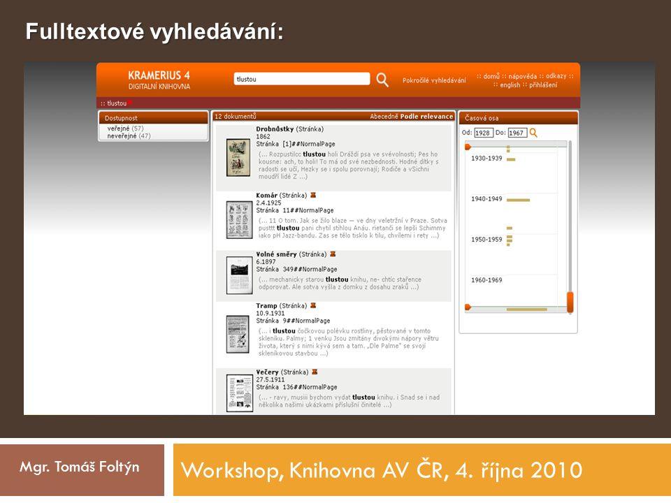 Workshop, Knihovna AV ČR, 4. října 2010 Mgr. Tomáš Foltýn Fulltextové vyhledávání: