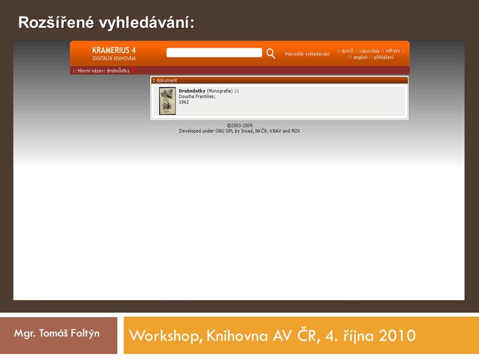 Workshop, Knihovna AV ČR, 4. října 2010 Mgr. Tomáš Foltýn Rozšířené vyhledávání: