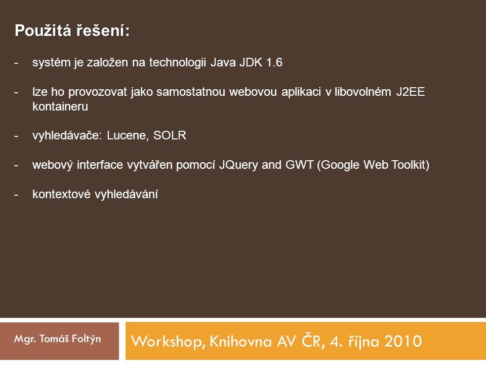 Workshop, Knihovna AV ČR, 4. října 2010 Mgr. Tomáš Foltýn Použitá řešení: -systém je založen na technologii Java JDK 1.6 -lze ho provozovat jako samos