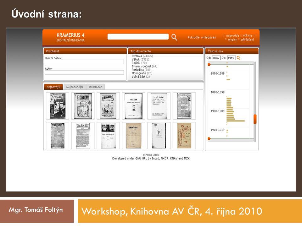 Workshop, Knihovna AV ČR, 4. října 2010 Mgr. Tomáš Foltýn Úvodní strana: -vyhledávání pomocí názvu a autora --- specifikace dotazu -vyhledávání pomocí