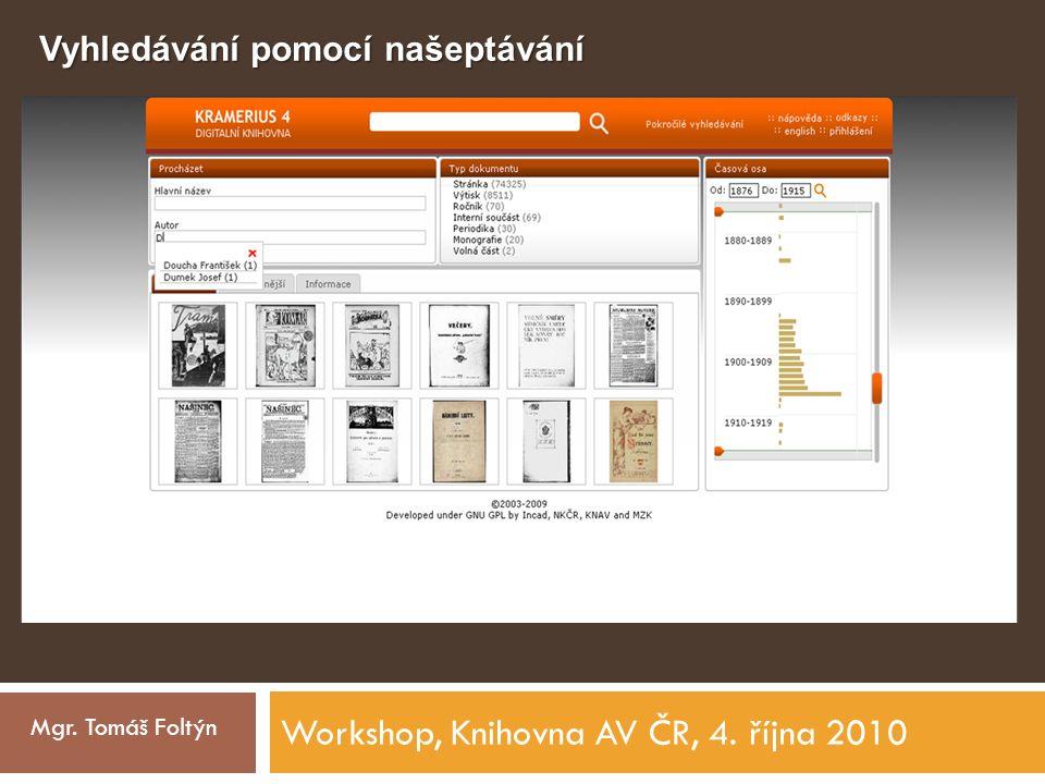 Workshop, Knihovna AV ČR, 4. října 2010 Mgr. Tomáš Foltýn Vyhledávání pomocí našeptávání