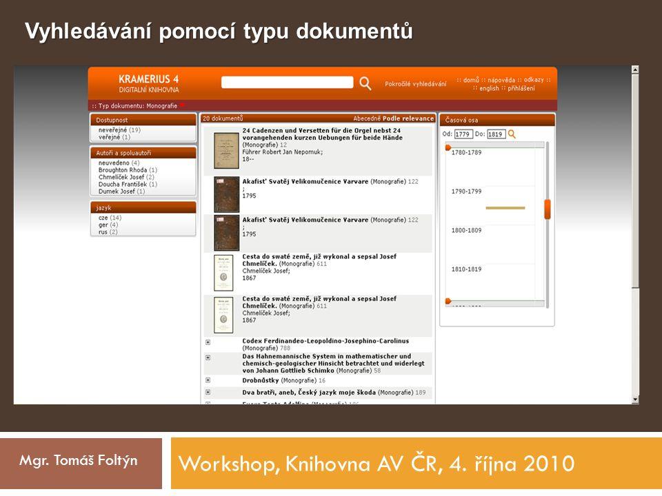 Workshop, Knihovna AV ČR, 4. října 2010 Mgr. Tomáš Foltýn Vyhledávání pomocí typu dokumentů