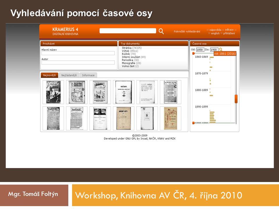 Workshop, Knihovna AV ČR, 4. října 2010 Mgr. Tomáš Foltýn Vyhledávání pomocí časové osy