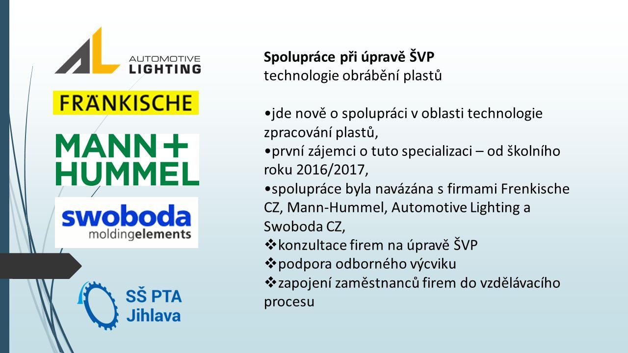 Spolupráce při úpravě ŠVP technologie obrábění plastů jde nově o spolupráci v oblasti technologie zpracování plastů, první zájemci o tuto specializaci – od školního roku 2016/2017, spolupráce byla navázána s firmami Frenkische CZ, Mann-Hummel, Automotive Lighting a Swoboda CZ,  konzultace firem na úpravě ŠVP  podpora odborného výcviku  zapojení zaměstnanců firem do vzdělávacího procesu