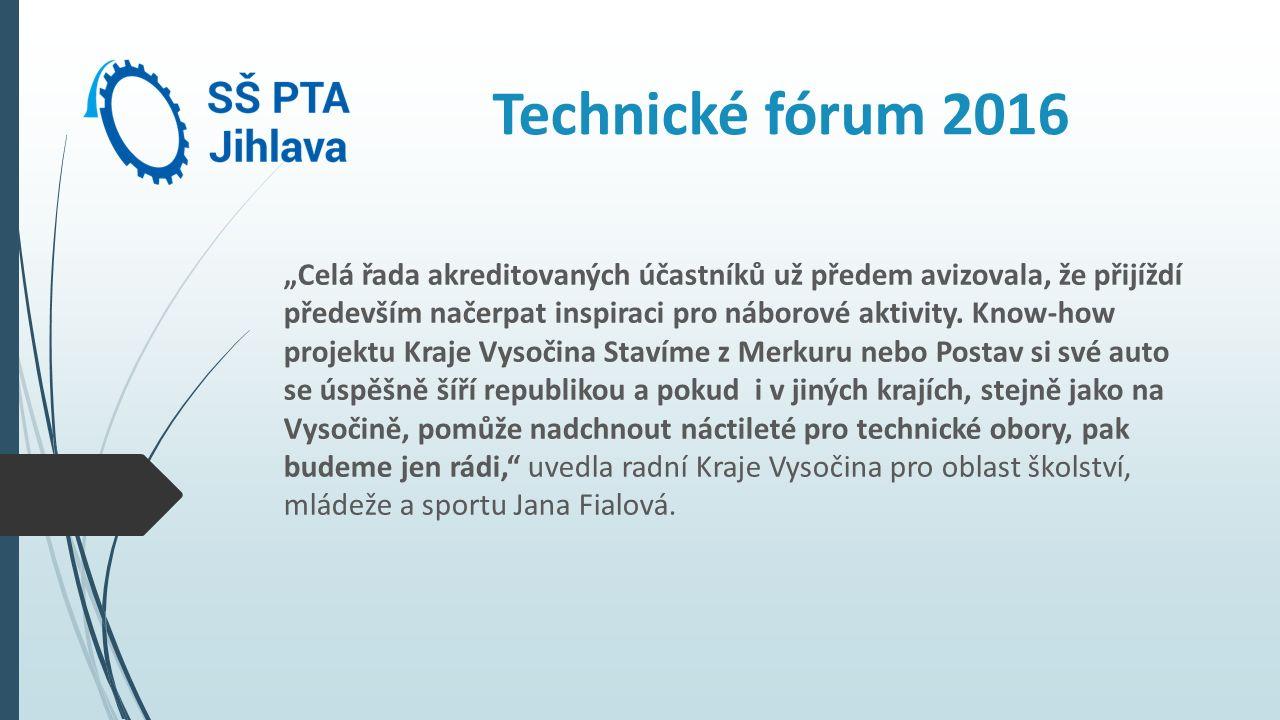 """Technické fórum 2016 """"Celá řada akreditovaných účastníků už předem avizovala, že přijíždí především načerpat inspiraci pro náborové aktivity. Know-how"""