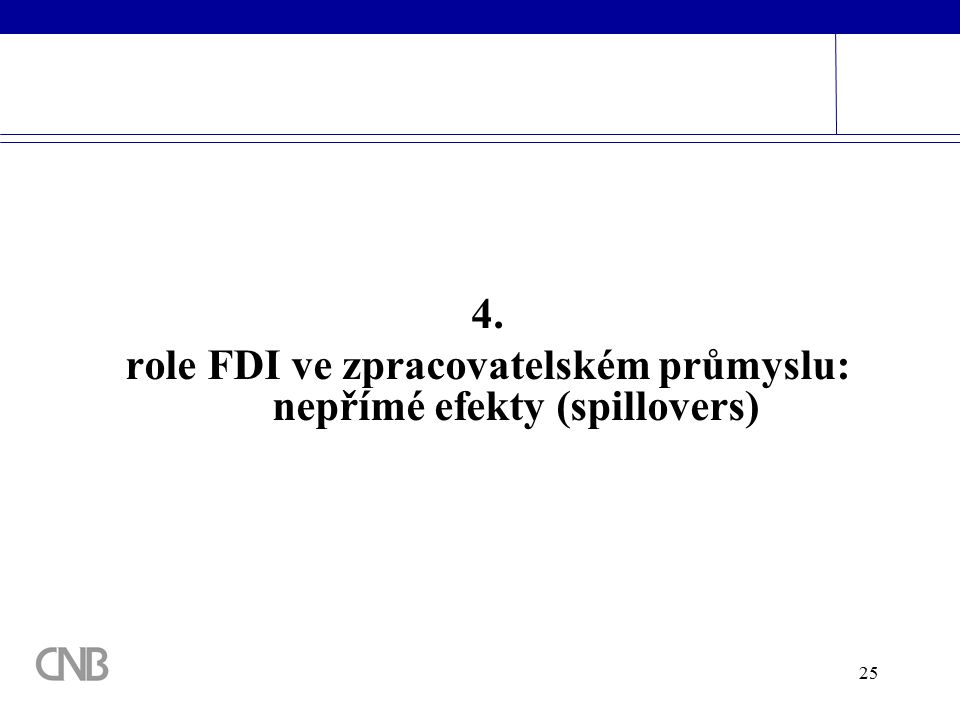 25 4. role FDI ve zpracovatelském průmyslu: nepřímé efekty (spillovers)