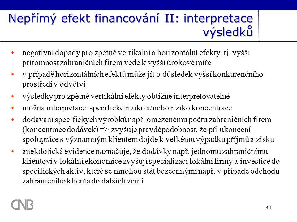 41 Nepřímý efekt financování II: interpretace výsledků negativní dopady pro zpětné vertikální a horizontální efekty, tj.