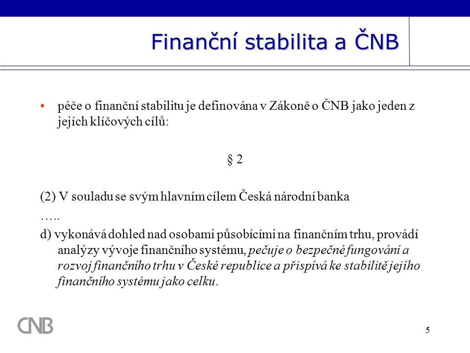 5 Finanční stabilita a ČNB péče o finanční stabilitu je definována v Zákoně o ČNB jako jeden z jejích klíčových cílů: § 2 (2) V souladu se svým hlavním cílem Česká národní banka …..