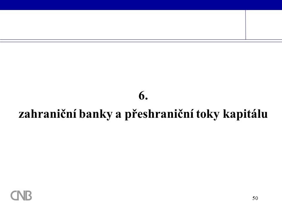 50 6. zahraniční banky a přeshraniční toky kapitálu