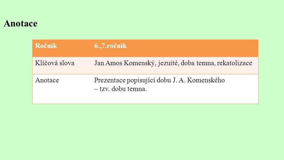 Anotace Ročník6.,7.ročník Klíčová slovaJan Amos Komenský, jezuité, doba temna, rekatolizace AnotacePrezentace popisující dobu J.