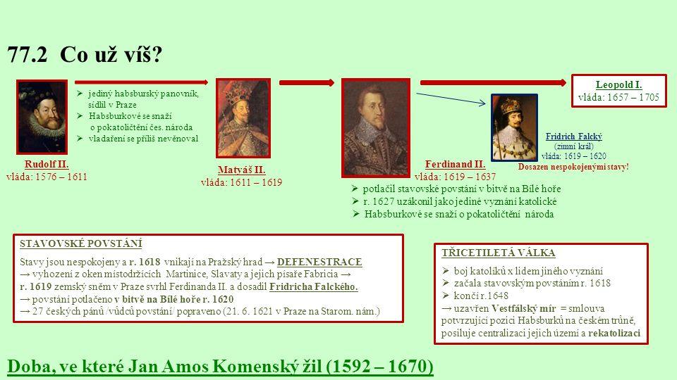 Ferdinand II.vláda: 1619 – 1637  potlačil stavovské povstání v bitvě na Bílé hoře  r.