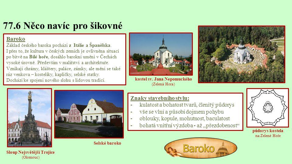 půdorys kostela na Zelené Hoře 77.6 Něco navíc pro šikovné Baroko Základ českého baroka pochází z Itálie a Španělska.