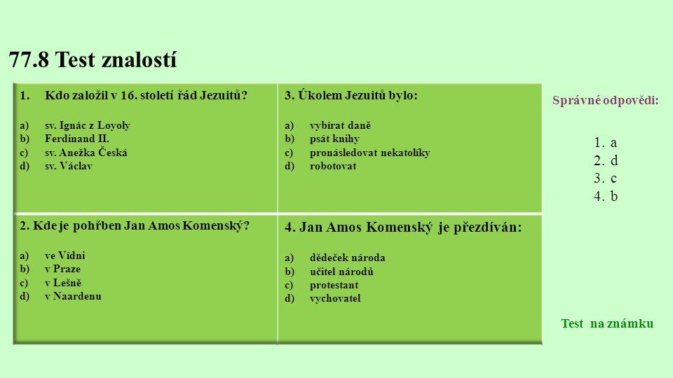 77.8 Test znalostí Správné odpovědi: 1.a 2.d 3.c 4.b Test na známku