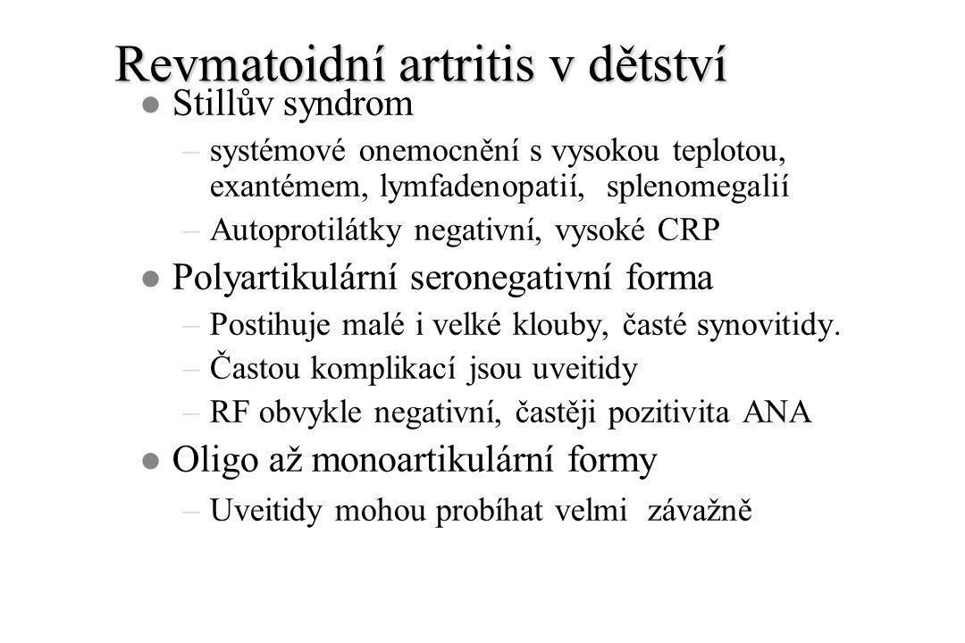 Revmatoidní artritis v dětství l Stillův syndrom –systémové onemocnění s vysokou teplotou, exantémem, lymfadenopatií, splenomegalií –Autoprotilátky negativní, vysoké CRP l Polyartikulární seronegativní forma –Postihuje malé i velké klouby, časté synovitidy.