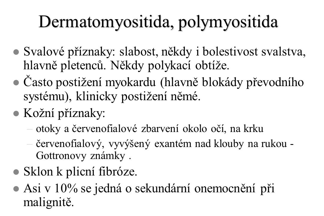 Dermatomyositida, polymyositida l Svalové příznaky: slabost, někdy i bolestivost svalstva, hlavně pletenců.